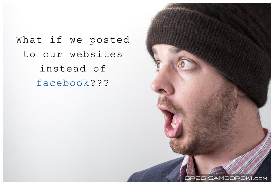 What if we posted to our websites instead of facebook